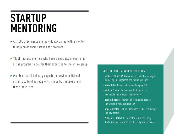 STARTUPMENTORINGAll 100UE recipients are individually paired with a mentor to help guide them through the program.100UE re...