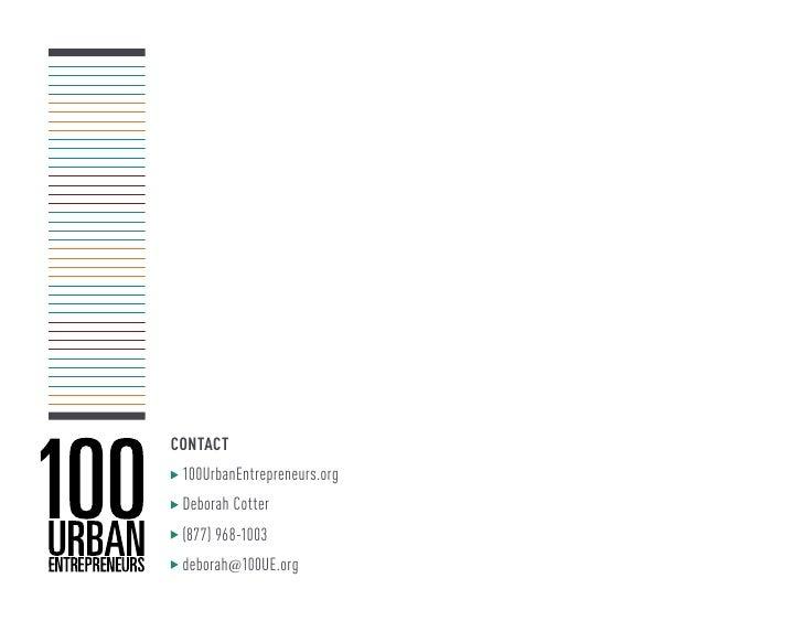 CONTACT 100UrbanEntrepreneurs.org Deborah Cotter (877) 968-1003 deborah@100UE.org