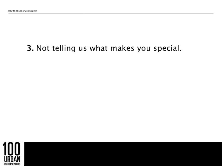 How to deliver a winning pitch                   3. Not telling us what makes you special.                                ...