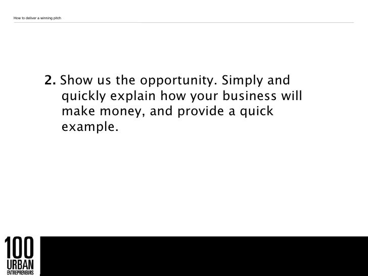 How to deliver a winning pitch                   2. Show us the opportunity. Simply and                      quickly expla...