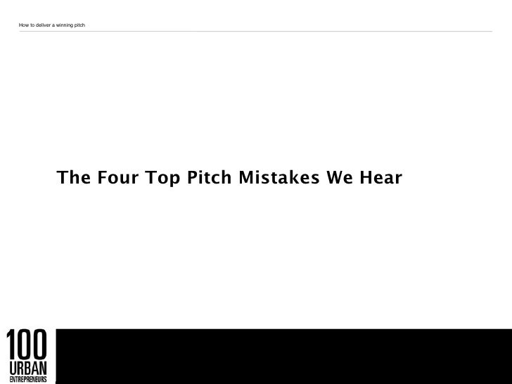 How to deliver a winning pitch                The Four Top Pitch Mistakes We Hear                                   7
