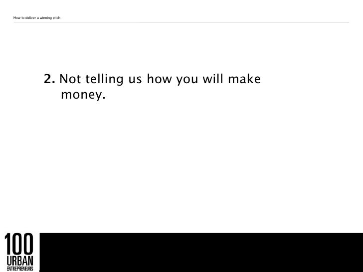 How to deliver a winning pitch                   2. Not telling us how you will make                      money.          ...