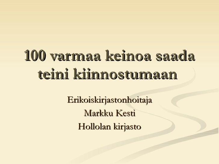100 varmaa keinoa saada teini kiinnostumaan   Erikoiskirjastonhoitaja Markku Kesti Hollolan kirjasto