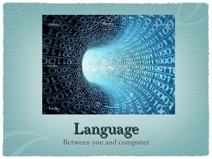 Language <ul><li>Between you and computer </li></ul>