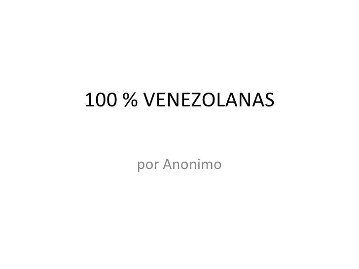 100 % VENEZOLANAS por Anonimo
