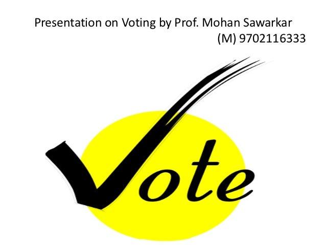 Presentation on Voting by Prof. Mohan Sawarkar                                  (M) 9702116333