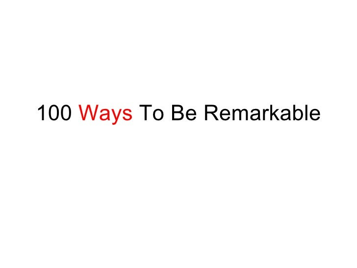 100  Ways  To Be Remarkable