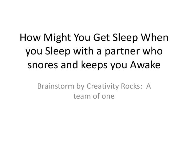 How Might You Get Sleep When you Sleep with a partner who snores and keeps you Awake   Brainstorm by Creativity Rocks: A  ...