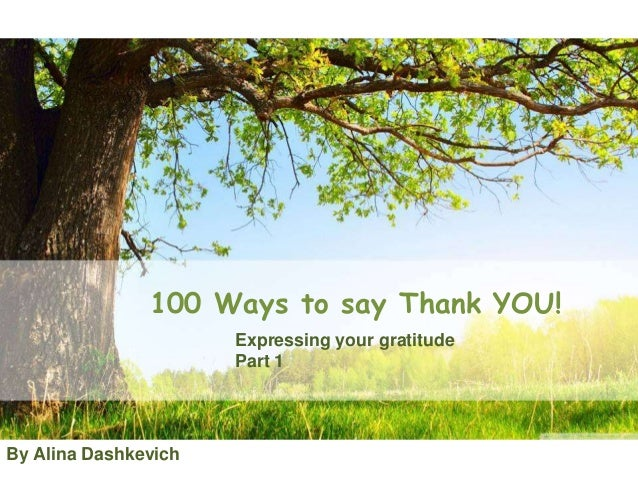 100 Ways to say Thank YOU! Expressing your gratitude Part 1 By Alina Dashkevich