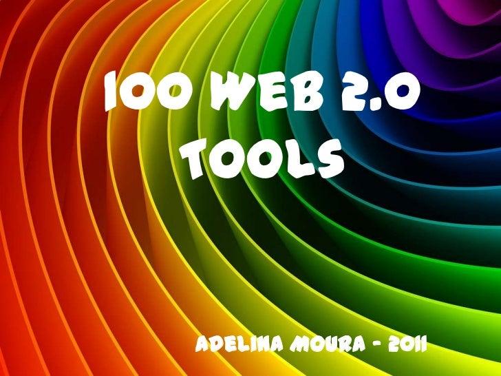 100 Web 2.0   Tools   Adelina Moura - 2011