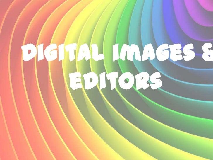 Digital images &    editors