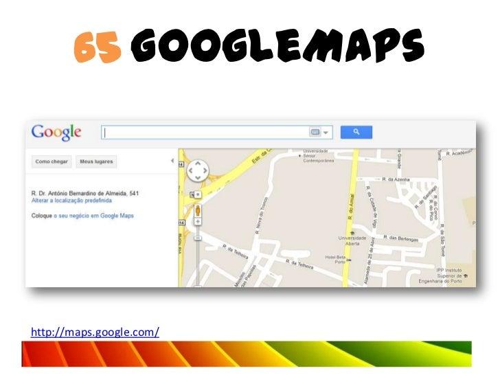65 GoogleMapshttp://maps.google.com/