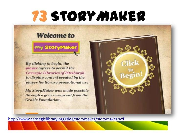 73 StoryMakerhttp://www.carnegielibrary.org/kids/storymaker/storymaker.swf