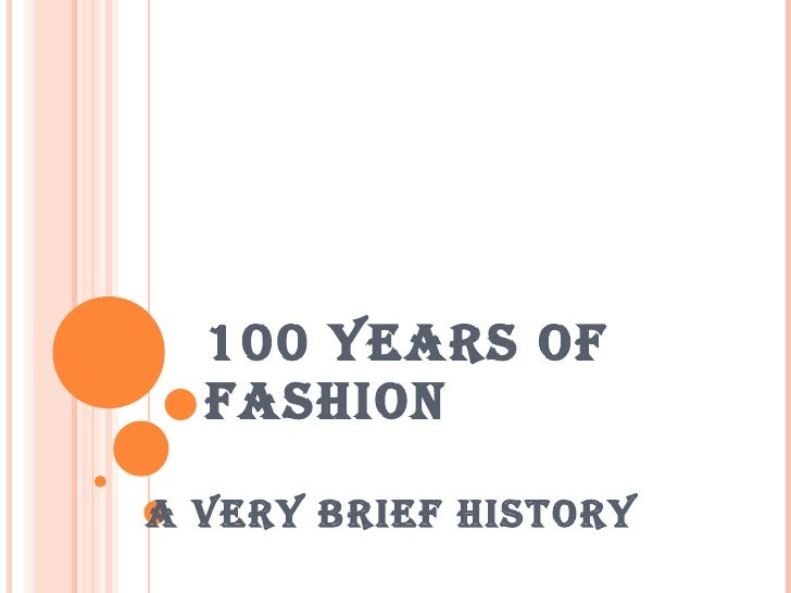 100 YEARS OF FASHION A very Brief History