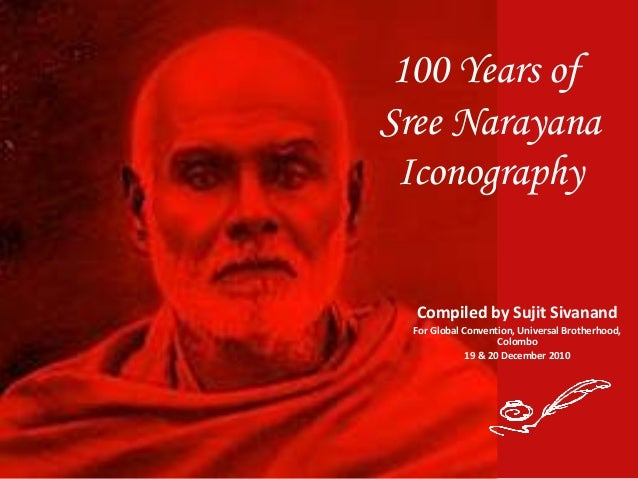 100 Years of Sree Narayana Iconography Compiled by Sujit Sivanand For Global Convention, Universal Brotherhood, Colombo 19...