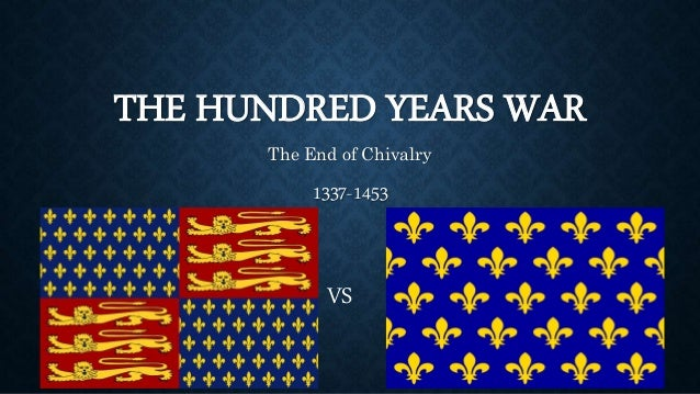 THE HUNDRED YEARS WAR  The End of Chivalry  1337-1453  VS