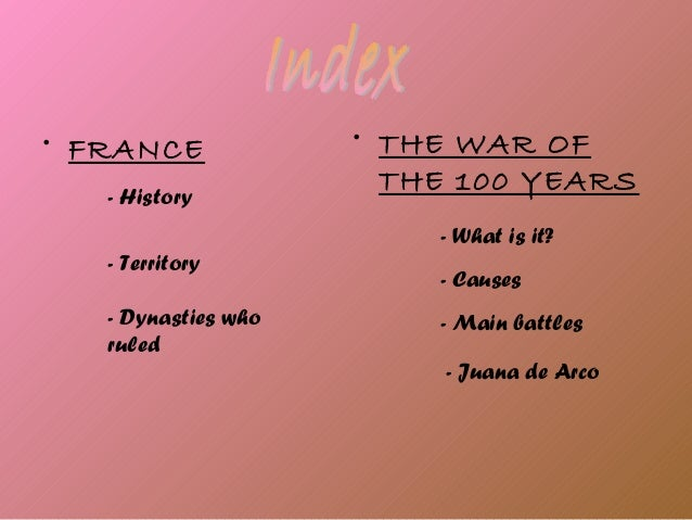 • FRANCE             • THE WAR OF                       THE 100 YEARS   - History                         - What is it?   ...
