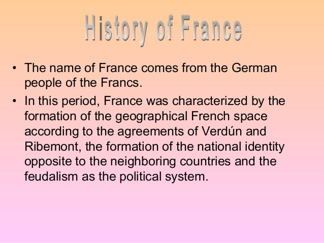 • The name of France comes from the German  people of the Francs.• In this period, France was characterized by the  format...