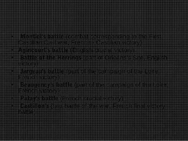 •    Montiels battle (combat corresponding to the First    Castilian Civil war, French - Castilian victory)•   Agincourts ...
