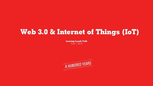Web 3.0 & Internet of Things (IoT) Leaning Lunch Talk June 1, 2016
