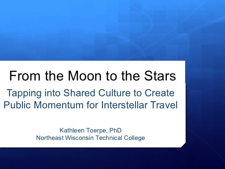 From the Moon to the StarsTapping into Shared Culture to CreatePublic Momentum for Interstellar Travel              Kathle...