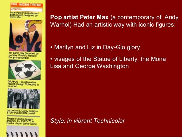 Pop artist Peter Max (a contemporary of AndyWarhol) Had an artistic way with iconic figures:• Marilyn and Liz in Day-Glo g...