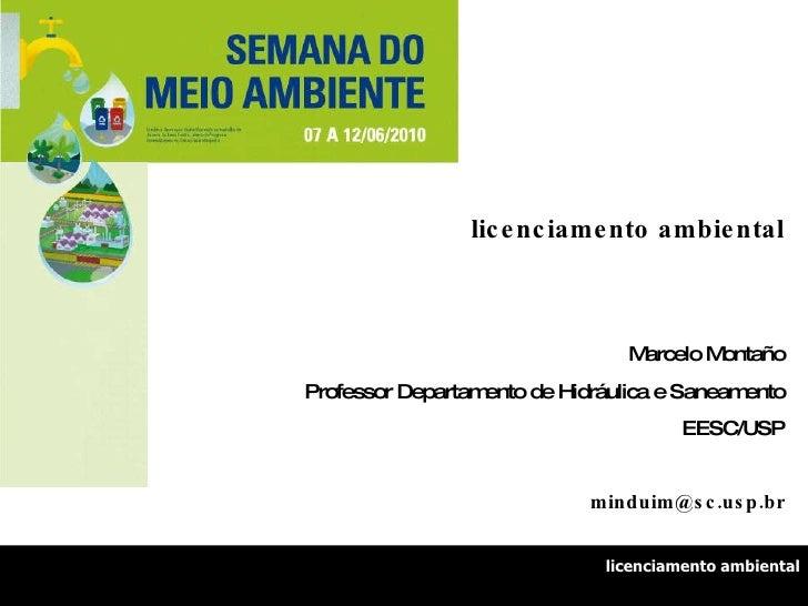 licenciamento ambiental Marcelo Montaño Professor Departamento de Hidráulica e Saneamento EESC/USP [email_address] licenci...