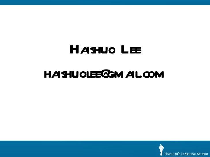 <ul><li>Haishuo Lee </li></ul><ul><li>[email_address] </li></ul>