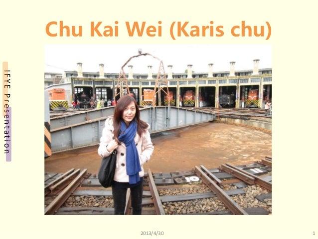 IFYEPresentationChu Kai Wei (Karis chu)2013/4/30 1