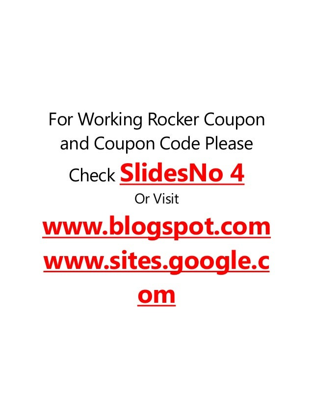 For Working Rocker Coupon and Coupon Code Please Check SlidesNo 4 Or Visit www.blogspot.com www.sites.google.c om