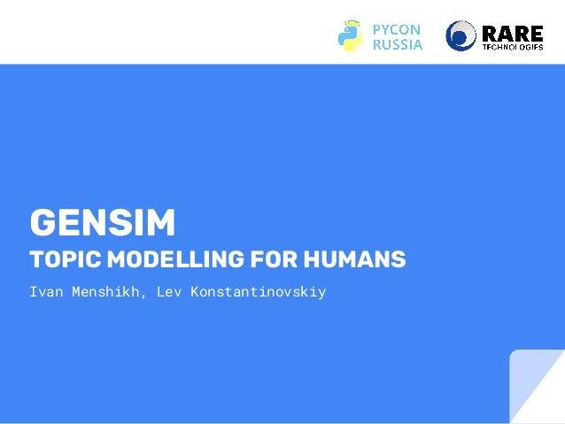 GENSIM TOPIC MODELLING FOR HUMANS Ivan Menshikh, Lev Konstantinovskiy