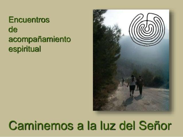 Encuentros de acompañamiento espiritual Caminemos a la luz del Señor