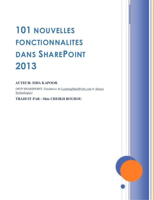 2013 101 NOUVELLES FONCTIONNALITES DANS SHAREPOINT 2013 AUTEUR: ISHA KAPOOR (MVP SHAREPOINT, Fondatrice de LearningSharePo...