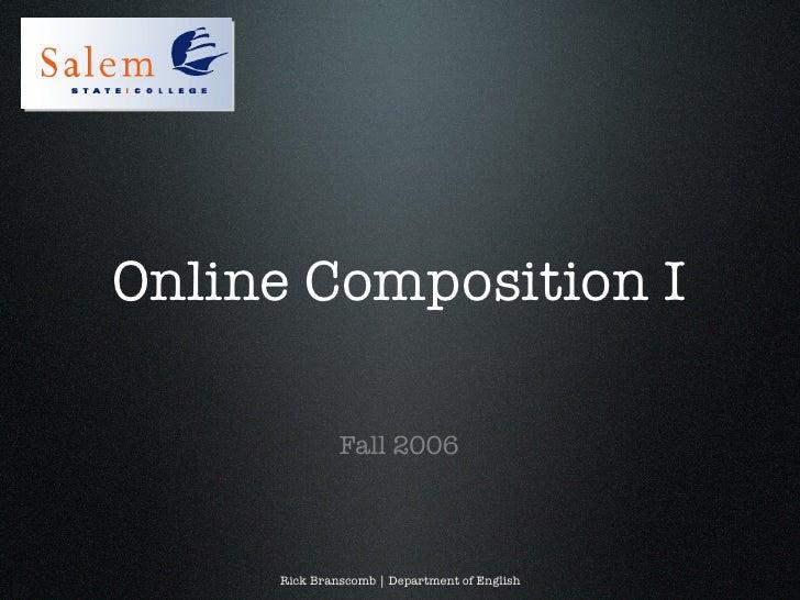 Online Composition I <ul><li>Fall 2006 </li></ul>Rick Branscomb | Department of English