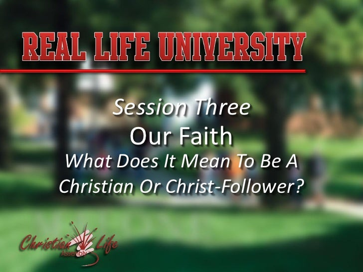 Session Three         Our Faith What Does It Mean To Be A Christian Or Christ-Follower?