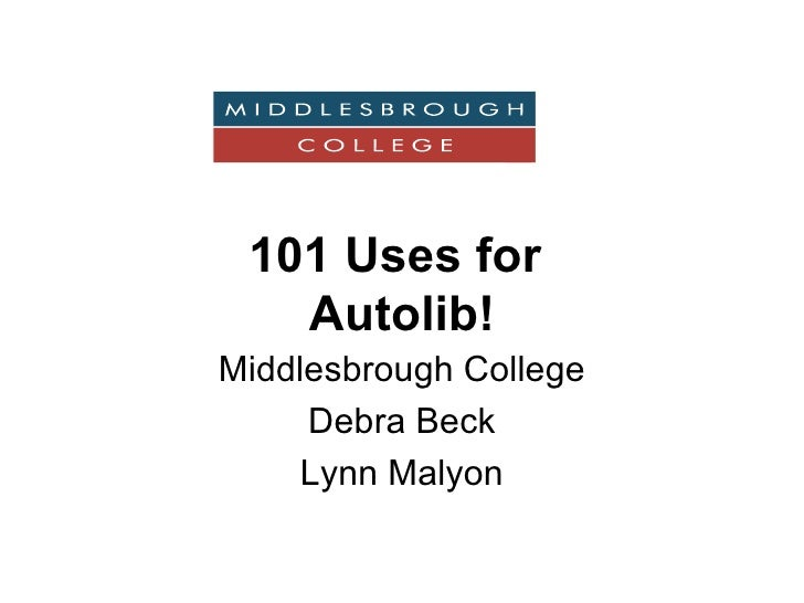 101 Uses for  Autolib! Middlesbrough College Debra Beck Lynn Malyon