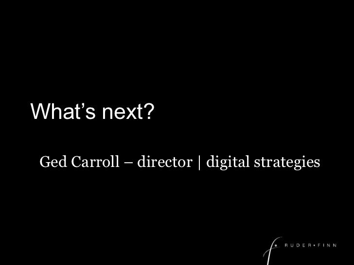 What's next?<br />Ged Carroll – director | digital strategies<br />