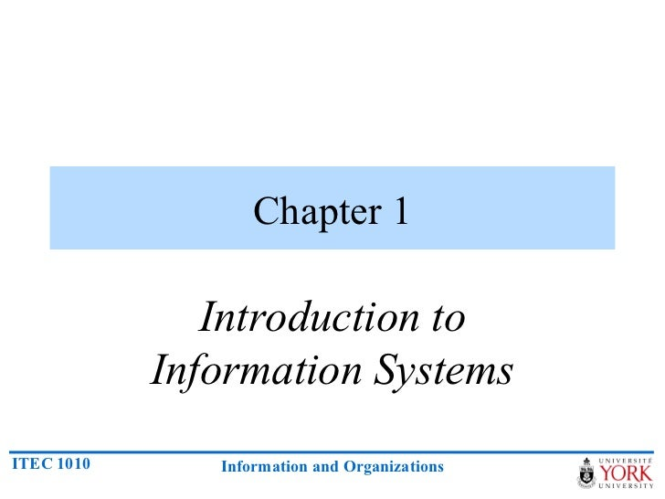 Chapter 1               Introduction to            Information SystemsITEC 1010      Information and Organizations
