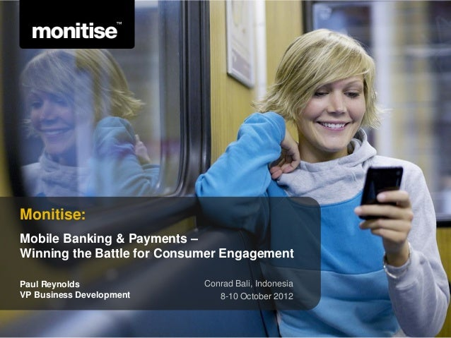 Monitise:Mobile Banking & Payments –Winning the Battle for Consumer EngagementPaul Reynolds                          Conra...
