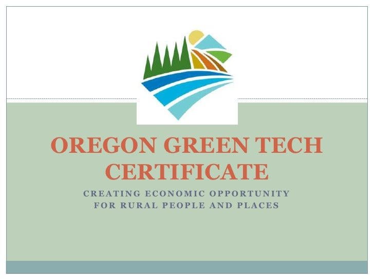 OREGON GREEN TECHCERTIFICATE<br />Creating Economic Opportunity<br />for Rural People and Places<br />