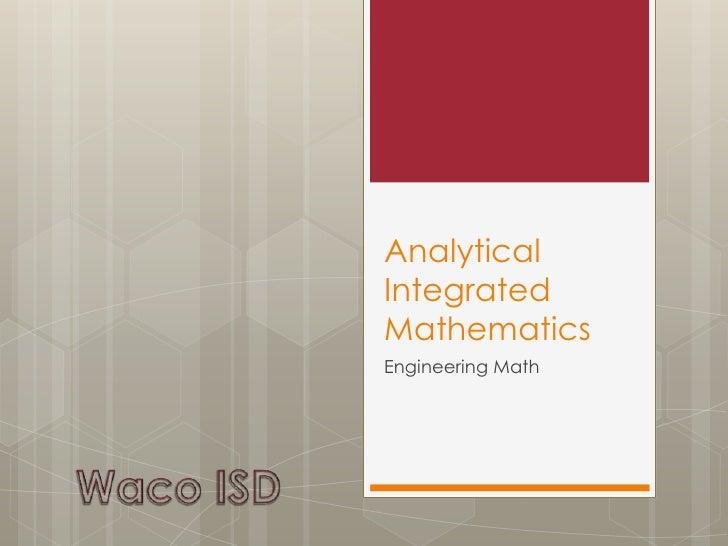 Analytical Integrated Mathematics<br />Engineering Math<br />Waco ISD<br />