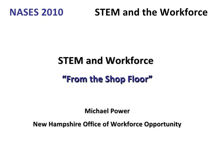 """STEM and Workforce   """" From the Shop Floor"""" Michael Power New Hampshire Office of Workforce Opportunity"""