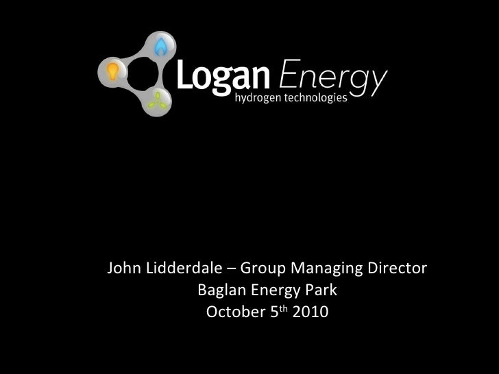 John Lidderdale – Group Managing Director Baglan Energy Park October 5 th  2010 Are Fuel Cells Commercially Viable for Pro...