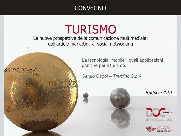 """La tecnologia """"mobile"""": quali applicazioni pratiche per il turismo.  Sergio Cagol – Trentino S.p.A."""