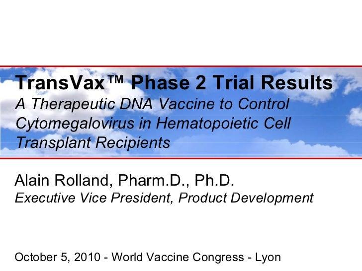 TransVax™ Phase 2 Trial ResultsT    V ™ Ph       T i lR    ltA Therapeutic DNA Vaccine to ControlCytomegalovirus in Hemato...