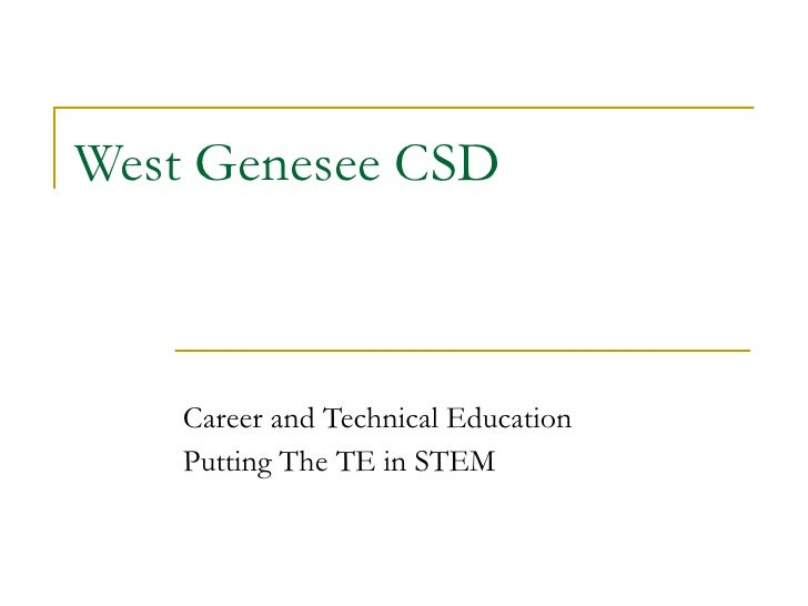 West Genesee CSD Career and Technical Education Putting The TE in STEM