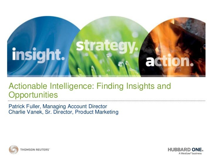 Actionable Intelligence: Finding Insights and Opportunities<br />Patrick Fuller, Managing Account Director<br />Charlie Va...