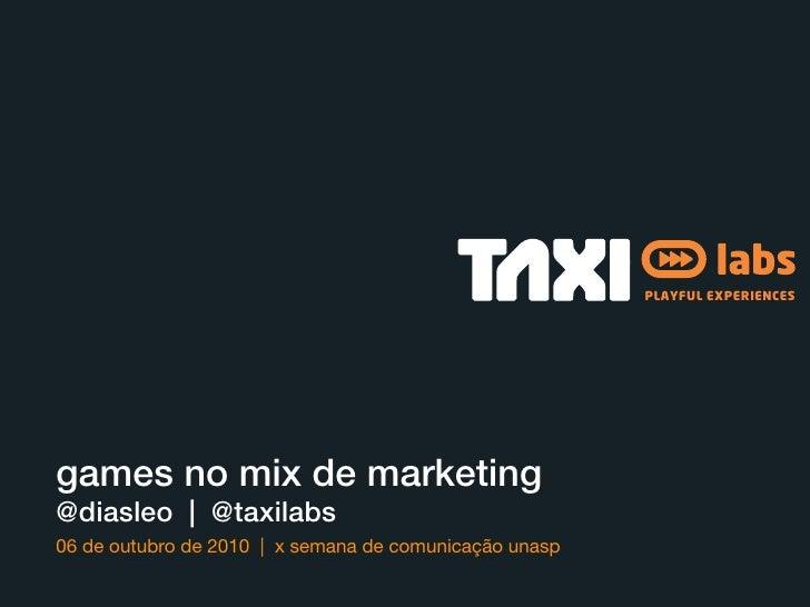 PLAYFUL EXPERIENCES     games no mix de marketing @diasleo | @taxilabs 06 de outubro de 2010 | x semana de comunicação una...