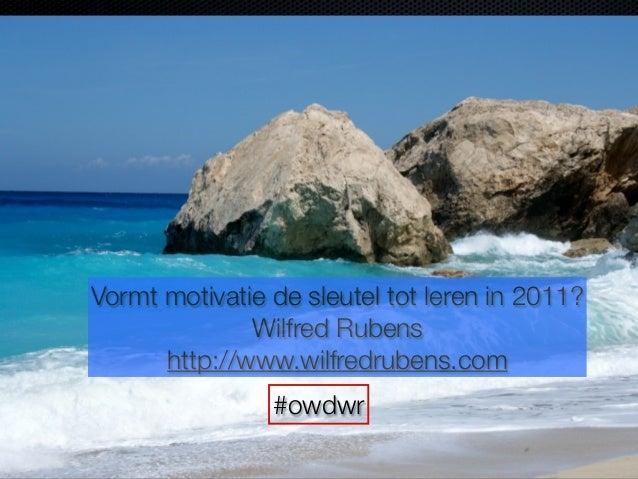 Vormt motivatie de sleutel tot leren in 2011? Wilfred Rubens http://www.wilfredrubens.com #owdwr