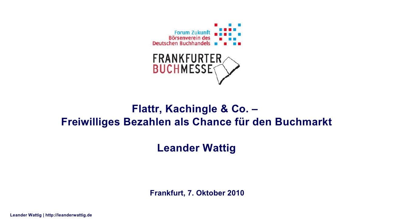 Flattr, Kachingle & Co. –                         Freiwilliges Bezahlen als Chance für den Buchmarkt                      ...